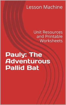 Literature Unit for Pauly: The Adventurous Pallid Bat by Heather Irbinskas