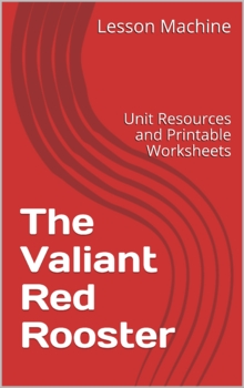 Literature Unit for The Valiant Red Rooster Adapted by Eric A. Kimmel