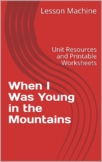 Literature Unit for When I Was Young in the Mountains by C