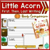Little Acorn Book First, Then, Last Writing Activity
