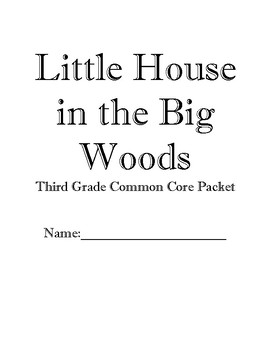 Little House in the Big Woods 3rd Grade Common Core literature packet