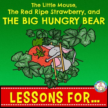 Book Companion ~ Little Mouse, Red Ripe Strawberry, & THE BIG HUNGRY BEAR ~  K-1