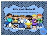 Little Music Recipe #2