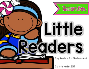 Little Readers: December Edition; leveled readers for the earliest readers