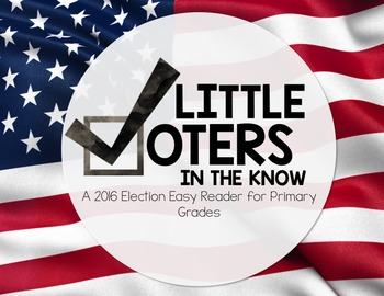 Little Voters in the Know!: An Election 2016 Easy Reader for Primary Grades