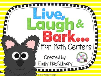 Live, Laugh & Bark...For Math Centers (Number Sense, Measurement & Patterning)