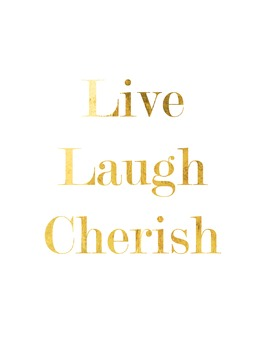 """Live, Laugh, Cherish"" Inspirational Poster in Gold Foil"