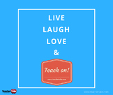 Live. Laugh. Love. & Teach On!