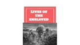 Lives of the enslaved slavery powerpoint ppt