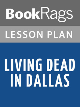Living Dead in Dallas Lesson Plans