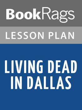 Living Dead in Dallas Lesson Plans