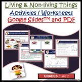 Living & Non-Living Things Activities in Google SlidesTM, PDF for Grades 1, 2