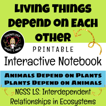 Living Things Depend on Each Other- Interactive Science Notebook & Journal