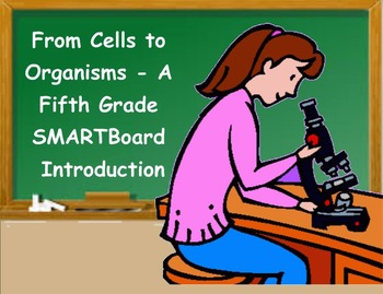 Living Things - From Cells to Organisms - A Fifth Grade SMARTBoard Intro