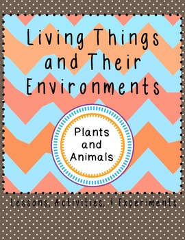 Living Things and Their Environment Life Science Animals Plants Habitats labs
