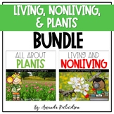 Living and Nonliving Things, and Plants BUNDLE