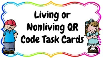 Living or Nonliving QR Code Task Cards
