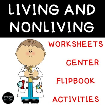 Living and Nonliving Sorting: Worksheets, Activities, Flipbook, and Center