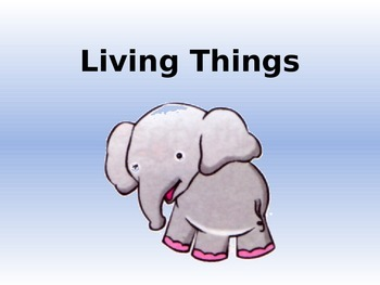 Living things- needs, charecteristics