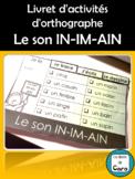Livret d'activités d'orthographe Le son IN-IM-AIN (Learn F