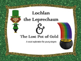 Lochlan the Leprechaun: Vocal Exploration for Young Singers
