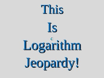 Log and Natural Log Review Jeopardy