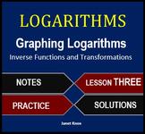 Logarithms Lesson 3:  Graph Logarithms, Inverse Functions,