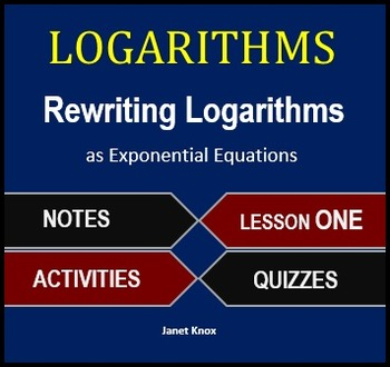 Logarithms Lesson 1:  Rewrite Logarithms and Exponential Equations
