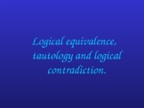 Logical equivalences, tautologies and contradictions