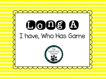 Long A: I Have Who Has