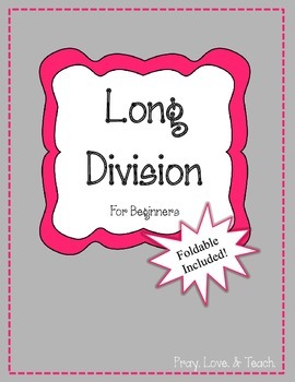 Long Division Unit and Foldable. 5 steps 1,2,3 digit quoti