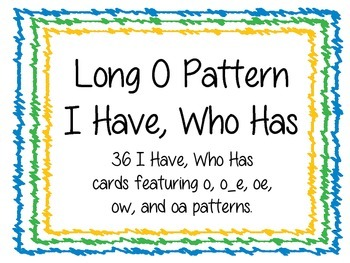 Long O I Have Who Has