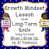 Long Term Goals - A Growth Mindset Lesson using the book; When I Grow Up