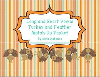 Long and Short Vowel Turkey and Feather Match-Up Packet