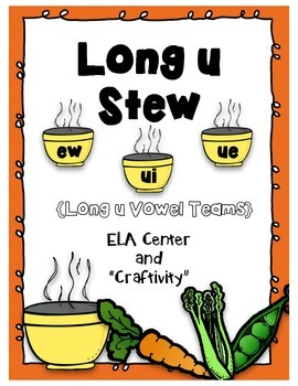 "Long u Stew- Long U Vowel Teams ELA Center and ""Craftivity"""