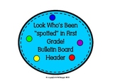 Look Who's Been Spotted in First Grade Bulletin Board Header