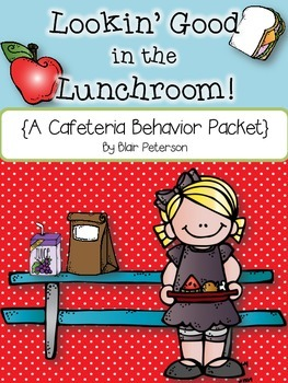 Lookin' Good in the Lunchroom! {A Cafeteria Behavior Packet}