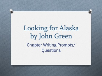 Looking for Alaska,by John Green-Writing Prompts/Discussion Questions by chapter