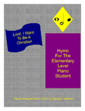 """""""Lord, I Want To Be A Christian"""" Hymn For The Elementary Level Piano Student"""