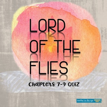 Lord of the Flies Multiple Choice Quiz Chapters 7-9 w/ Answer Sheet & Key!