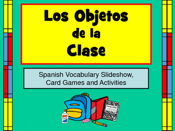 Los Objetos de la Clase - Spanish Vocab Presentation, Card Games and Activities