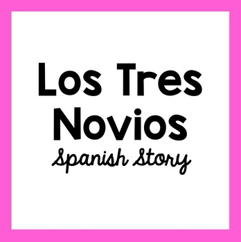 Los Tres Novios Tprs Spanish Story By Miss Maestra Spanish Resources