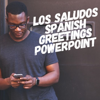 Los saludos spanish greetings powerpoint by sam matherson tpt los saludos spanish greetings powerpoint m4hsunfo