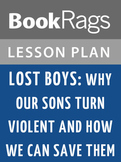 Lost Boys: Why Our Sons Turn Violent and How We Can Save Them Lesson Plans