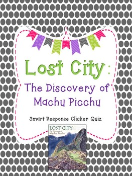Lost City: The Discovery of Machu Picchu Smart Response Clicker Quiz