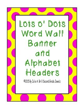 Lots O' Dots Word Wall Banner & Alphabet Headers