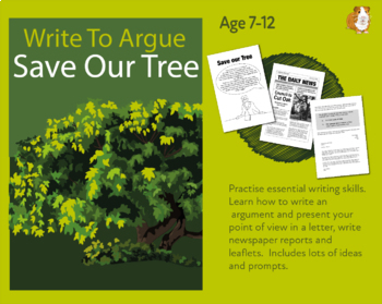 Lots Of Writing Tasks Teaching Writing To Argue: 'Save Our Tree' (7-11 years)