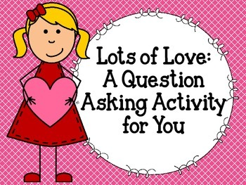 Lots of Love: A Question Asking Activity for You