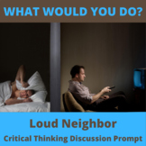 Loud Neighbor Critical Thinking Hypothetical Situation Activity