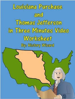 Louisiana Purchase and Thomas Jefferson in Three Minutes Video Worksheet